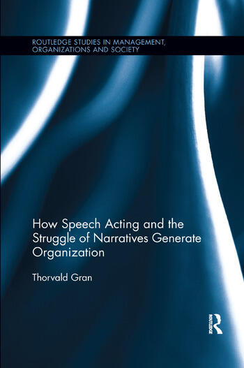 How Speech Acting and the Struggle of Narratives Generate Organization book cover