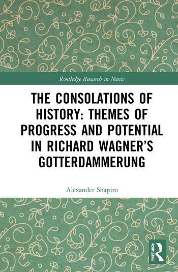 The Consolations of History: Themes of Progress and Potential in Richard Wagner's Gotterdammerung book cover