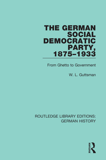 The German Social Democratic Party, 1875-1933 From Ghetto to Government book cover