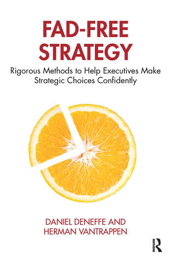 Fad-Free Strategy Rigorous Methods to Help Executives Make Strategic Choices Confidently book cover