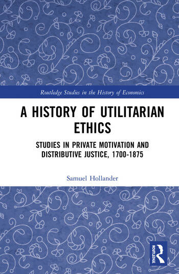 A History of Utilitarian Ethics Studies in Private Motivation and Distributive Justice, 1700-1875 book cover