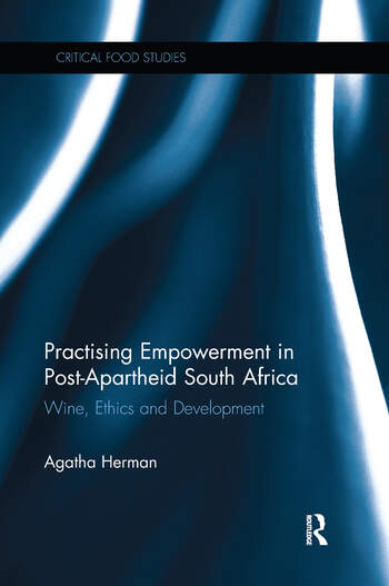 Practising Empowerment in Post-Apartheid South Africa Wine, Ethics and Development book cover