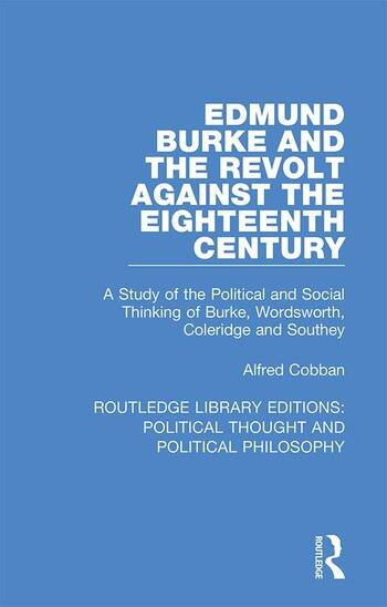 Edmund Burke and the Revolt Against the Eighteenth Century A Study of the Political and Social Thinking of Burke, Wordsworth, Coleridge and Southey book cover