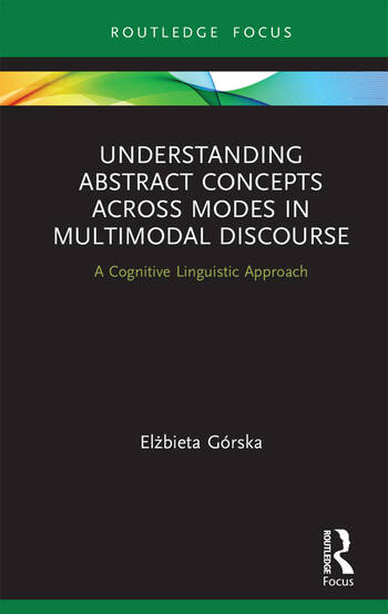 Understanding Abstract Concepts across Modes in Multimodal Discourse A Cognitive Linguistic Approach book cover