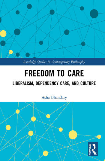 Freedom to Care Liberalism, Dependency Care, and Culture book cover