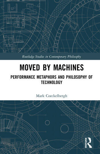 Moved by Machines Performance Metaphors and Philosophy of Technology book cover