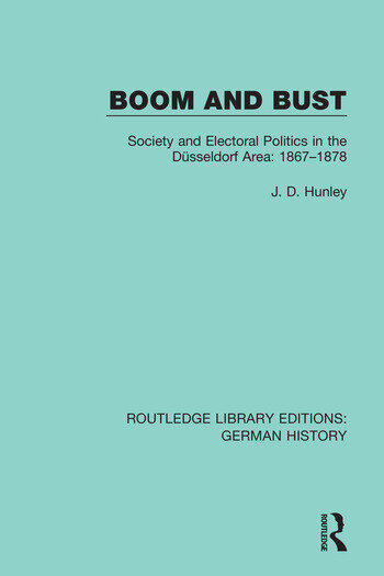Boom and Bust Society and Electoral Politics in the Düsseldorf Area: 1867-1878 book cover