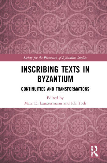 Inscribing Texts in Byzantium Continuities and Transformations book cover