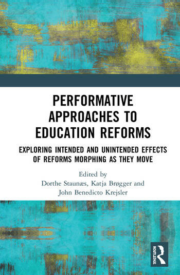 Performative Approaches to Education Reforms Exploring Intended and Unintended Effects of Reforms Morphing as they Move book cover