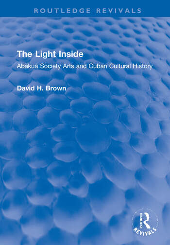 The Light Inside Abakuá Society Arts and Cuban Cultural History book cover