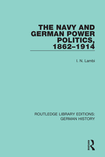 The Navy and German Power Politics, 1862-1914 book cover
