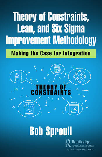 Theory of Constraints, Lean, and Six Sigma Improvement Methodology Making the Case for Integration book cover