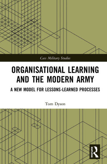 Organisational Learning and the Modern Army A New Model for Lessons-Learned Processes book cover