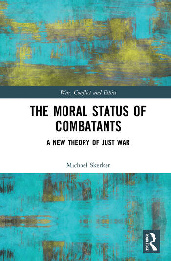 The Moral Status of Combatants A New Theory of Just War book cover