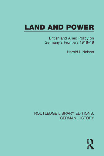 Land and Power British and Allied Policy on Germany's Frontiers 1916-19 book cover