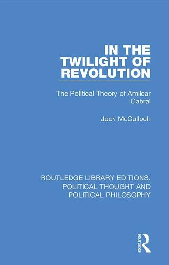 In the Twilight of Revolution The Political Theory of Amilcar Cabral book cover