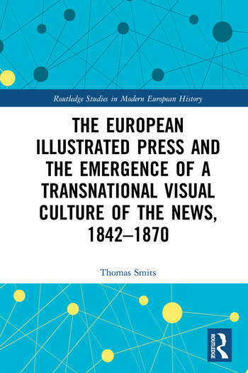 The European Illustrated Press and the Emergence of a Transnational Visual Culture of the News, 1842-1870 book cover
