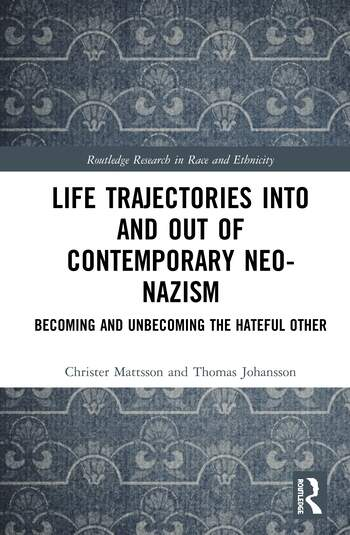 Life Trajectories Into and Out of Contemporary Neo-Nazism Becoming and Unbecoming the Hateful Other book cover
