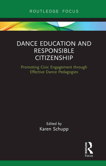 Dance Education and Responsible Citizenship Promoting Civic Engagement through Effective Dance Pedagogies book cover