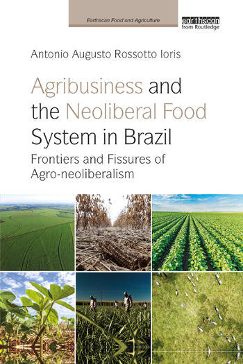 Agribusiness and the Neoliberal Food System in Brazil Frontiers and Fissures of Agro-neoliberalism book cover