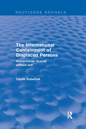 The International Containment of Displaced Persons Humanitarian Spaces without Exit book cover