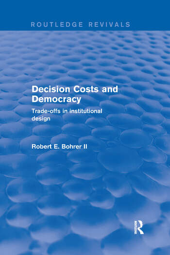Decision Costs and Democracy: Trade-offs in Institutional Design Trade-offs in Institutional Design book cover