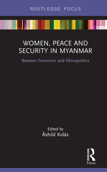 Women, Peace and Security in Myanmar Between Feminism and Ethnopolitics book cover