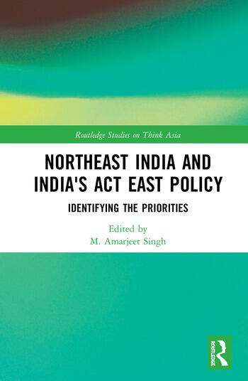 Northeast India and India's Act East Policy Identifying the Priorities book cover