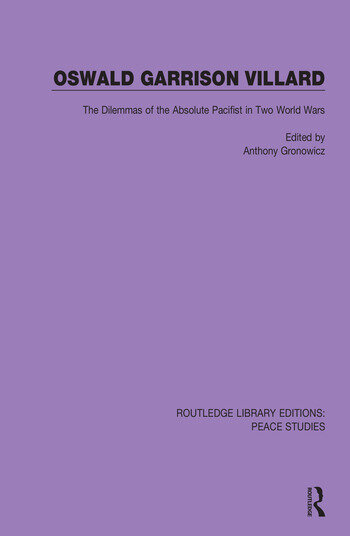 Oswald Garrison Villard The Dilemmas of the Absolute Pacifist in Two World Wars book cover