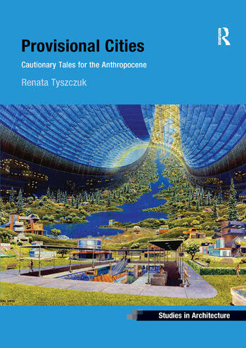 Provisional Cities Cautionary Tales for the Anthropocene book cover