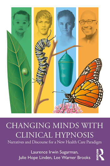 Changing Minds with Clinical Hypnosis Narratives and Discourse for a New Health Care Paradigm book cover