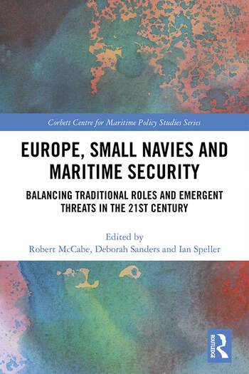 Europe, Small Navies and Maritime Security Balancing Traditional Roles and Emergent Threats in the 21st Century book cover
