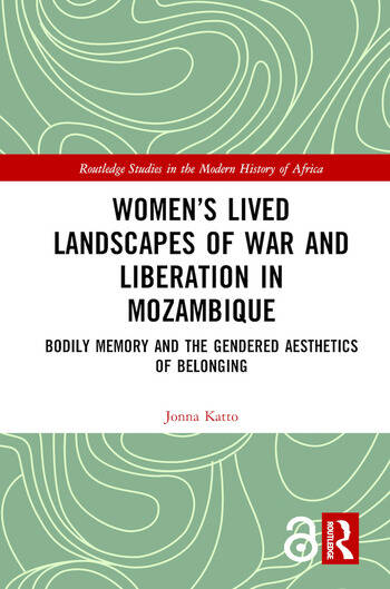 Women's Lived Landscapes of War and Liberation in Mozambique Bodily Memory and the Gendered Aesthetics of Belonging book cover