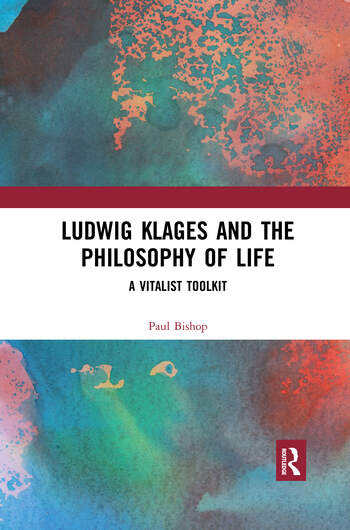 Ludwig Klages and the Philosophy of Life A Vitalist Toolkit book cover