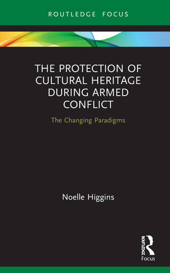 The Protection of Cultural Heritage During Armed Conflict The Changing Paradigms book cover