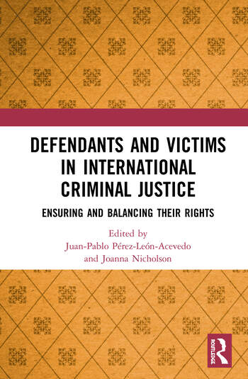 Defendants and Victims in International Criminal Justice Ensuring and Balancing Their Rights book cover