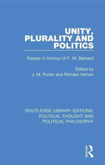 Unity, Plurality and Politics Essays in Honour of F. M. Barnard book cover