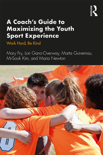 A Coach's Guide to Maximizing the Youth Sport Experience Work Hard, Be Kind book cover