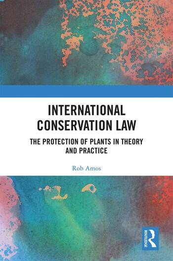 International Conservation Law The Protection of Plants in Theory and Practice book cover
