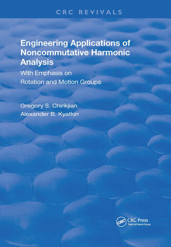 Engineering Applications of Noncommutative Harmonic Analysis With Emphasis on Rotation and Motion Groups book cover