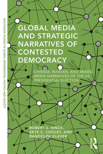 Global Media and Strategic Narratives of Contested Democracy Chinese, Russian, and Arabic Media Narratives of the US Presidential Election book cover