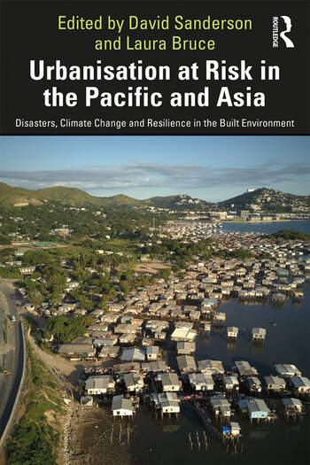 Urbanisation at Risk in the Pacific and Asia Disasters, Climate Change and Resilience in the Built Environment book cover