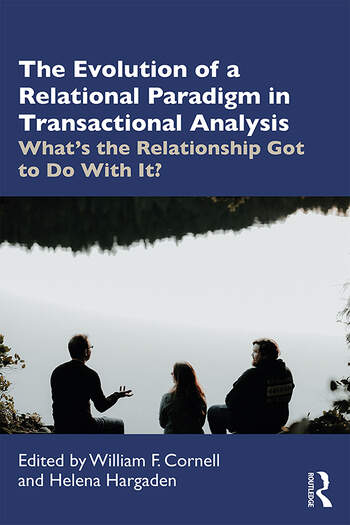 The Evolution of a Relational Paradigm in Transactional Analysis What's the Relationship Got to Do With It? book cover