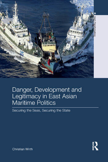 Danger, Development and Legitimacy in East Asian Maritime Politics Securing the Seas, Securing the State book cover