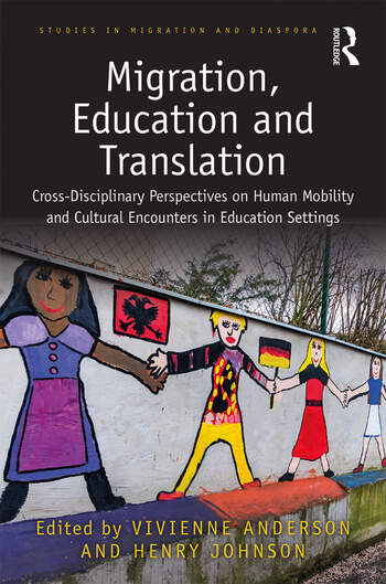 Migration, Education and Translation Cross-Disciplinary Perspectives on Human Mobility and Cultural Encounters in Education Settings book cover