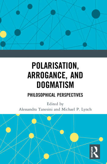 Polarisation, Arrogance, and Dogmatism Philosophical Perspectives book cover