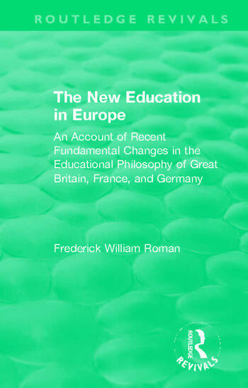 The New Education in Europe An Account of Recent Fundamental Changes in the Educational Philosophy of Great Britain, France, and Germany book cover