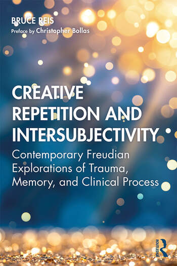 Creative Repetition and Intersubjectivity Contemporary Freudian Explorations of Trauma, Memory, and Clinical Process book cover