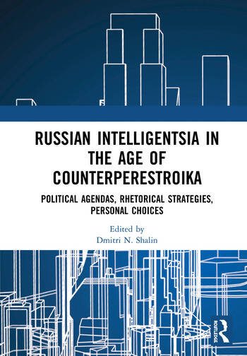 Russian Intelligentsia in the Age of Counterperestroika Political Agendas, Rhetorical Strategies, Personal Choices book cover