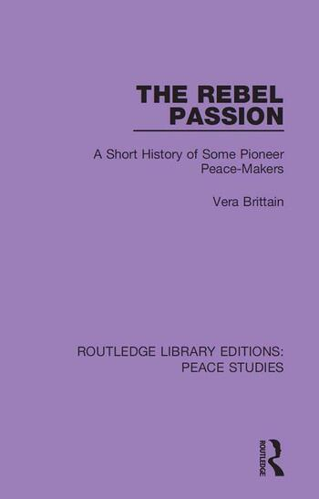 The Rebel Passion A Short History of Some Pioneer Peace-Makers book cover